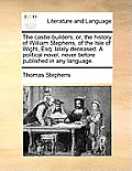 The Castle-Builders; Or, the History of William Stephens, of the Isle of Wight, Esq; Lately Deceased. a Political Novel, Never Before Published in Any