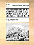 Northern Memoirs: Or, the History of a Scotch Family. Written by a Lady. in Two Volumes. ... Volume 1 of 2