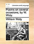 Poems on Several Occasions; By W. Woty.