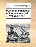 Persiana, the Nymph of the Sea. a Novel. ... Volume 3 of 3