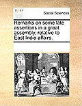 Remarks on Some Late Assertions in a Great Assembly, Relative to East India Affairs.