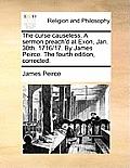The Curse Causeless. a Sermon Preach'd at Exon, Jan. 30th. 1716/17. by James Peirce. the Fourth Edition, Corrected.