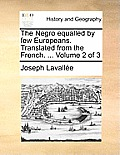 The Negro Equalled by Few Europeans. Translated from the French. ... Volume 2 of 3