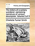 The Letters of a Solitary Wanderer: Containing Narratives of Various Description. Volume 3 of 3