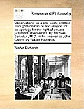 Observations on a Late Book, Entitled Thoughts on Nature and Religion: Or an Apology for the Right of Private Judgment, Maintained. by Michael Servetu