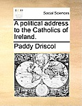 A Political Address to the Catholics of Ireland.