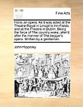 Flora; An Opera. as It Was Acted at the Theatre-Royal in Lincoln's Inn-Fields, and at the Theatre in Dublin. Being the Farce of the Country-Wake, Alte