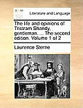 The Life and Opinions of Tristram Shandy, Gentleman. ... the Second Edition. Volume 1 of 2