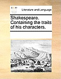 Shakespeare. Containing the Traits of His Characters.