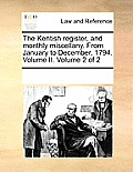 The Kentish Register, and Monthly Miscellany. from January to December, 1794. Volume II. Volume 2 of 2