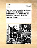 The Musical Miscellany; Being a Collection of Choice Songs, Set to the Violin and Flute, by the Most Eminent Masters. ... Volume 2 of 6
