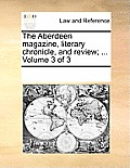 The Aberdeen Magazine, Literary Chronicle, and Review; ... Volume 3 of 3