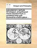 Egwyddorion y Grefydd Gristnogawl, Yn Gynhwysol Mewn Catechism Byrr, a Ossodwyd Allan Gan Gymmanfa O Ddifinyddion ...