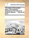 The Works of the English Poets. with Prefaces, Biographical and Critical, by Samuel Johnson. ... Volume 52 of 75