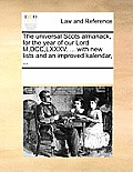 The Universal Scots Almanack, for the Year of Our Lord M, DCC, LXXXV. ... with New Lists and an Improved Kalendar, ...