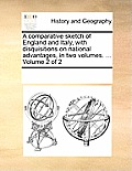 A Comparative Sketch of England and Italy, with Disquisitions on National Advantages, in Two Volumes. ... Volume 2 of 2