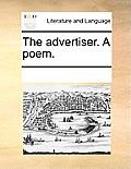 The Advertiser. a Poem.