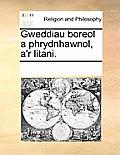 Gweddiau Boreol a Phrydnhawnol, A'r Litani.