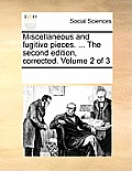 Miscellaneous and Fugitive Pieces. ... the Second Edition, Corrected. Volume 2 of 3