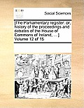 [The Parliamentary Register: Or, History of the Proceedings and Debates of the House of Commons of Ireland, ... ] Volume 12 of 15