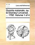 Gazette Nationale, Ou Le Moniteur Universel. ... 1792. Volume 1 of 4
