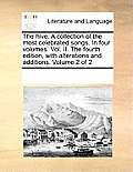 The Hive. a Collection of the Most Celebrated Songs. in Four Volumes. Vol. II. the Fourth Edition, with Alterations and Additions. Volume 2 of 2