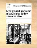 Llyfr Gweddi Gyffredin a Gweinidogaeth y Sacramentau ...
