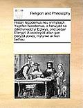 Histori Nicodemus Neu Yn Hytrach Ysgrifen Nicodemus, O Herwydd Na Ddethyniodd Yr Eglwys, Ond Pedair Efengyl. a Osodwydd Allan Gan Dafydd Jones; Myfyri