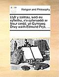 Llyfr y Salmau, Wedi Eu Cyfieithu, A'u Cyfansoddi AR Fesur Cerdd, Yn Gymraeg. Drwy Waith Edmund Prys, ...