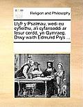 Llyfr y Psalmau, Wedi Eu Cyfieithu, A'i Cyfansoddi AR Fesur Cerdd, Yn Gymraeg. Drwy Waith Edmund Prys ...