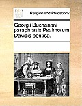 Georgii Buchanani Paraphrasis Psalmorum Davidis Poetica.