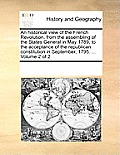An Historical View Of The French Revolution, From The Assembling Of The States General In May 1789, To The... by Multiple Contributors