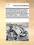 A Compleat History of French Invasions, from the Revolution to the Present Time. Containing a Particular Account of the Intended Descent in 1690, Afte