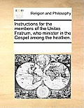 Instructions for the Members of the Unitas Fratrum, Who Minister in the Gospel Among the Heathen.