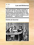 The Spirit of Laws. Written Originally in French by M. de Secondat, Baron de Montesquieu: And Translated from the Edition Published at Edinburgh in 17