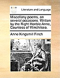 Miscellany Poems, on Several Occasions. Written by the Right Honble Anne, Countess of Winchilsea.