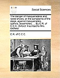The Danger of Masqueradess and Raree-Shows, or the Complaints of the Stage, Against Masquerades, Opera's, Assemblies, ... by C.R. of C.C.C. Oxford. In