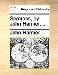 Sermons, by John Harmer, ...