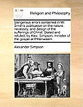 Dangerous Errors Contained in Mr. Smith's Publication on the Nature, Necessity, and Design of the Sufferings of Christ. Stated and Refuted, by Alex. S