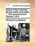 Henry; In Four Volumes. by the Author of Arundel. ... the Second Edition. Volume 1 of 4