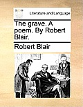 The Grave. a Poem. by Robert Blair.