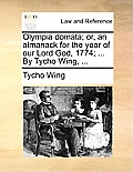 Olympia Domata; Or, an Almanack for the Year of Our Lord God, 1774; ... by Tycho Wing, ...
