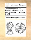 The Adventures of Roderick Random. in Two Volumes. ... Volume 2 of 2