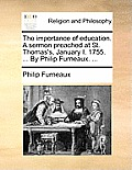 The Importance of Education. a Sermon Preached at St. Thomas's, January I. 1755. ... by Philip Furneaux. ...