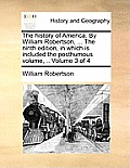 The History of America. by William Robertson, ... the Ninth Edition, in Which Is Included the Posthumous Volume, .. Volume 3 of 4