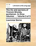 The Life and Opinions of Tristram Shandy, Gentleman. in Three Volumes. ... Volume 3 of 3