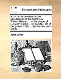 A Discourse Delivered At The Consecration Of The Right REV. William Gibson, ... In The Chapel Of Lullworth... by John Milner