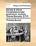 de Fide & Officiis Christianorum Liber Posthumus. Authore Thoma Burnetio, S.T.P.