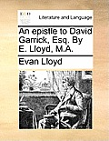 An Epistle To David Garrick, Esq. By E. Lloyd, M.A. by Evan Lloyd