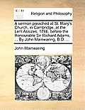 A Sermon Preached At St. Mary's Church, In Cambridge, At The Lent Assizes, 1766, Before The Honourable Sir... by John Mainwaring